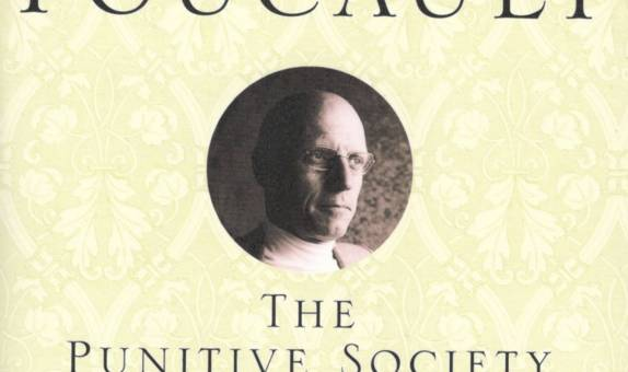 Michel Foucault, The Punitive Society: Lectures 1972-1973
