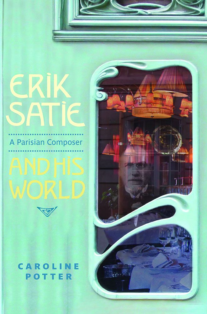 Dr Caroline Potter\'s book on Erik Satie: A Parisian Composer and his world